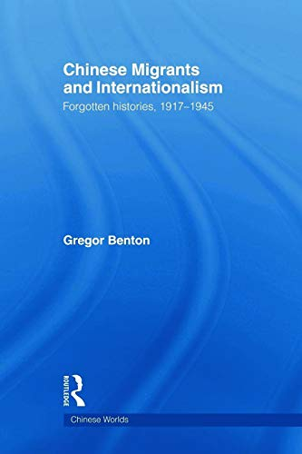 Chinese Migrants and Internationalism: Forgotten Histories, 1917–1945 (Chinese Worlds) (0415666457) by Gregor Benton