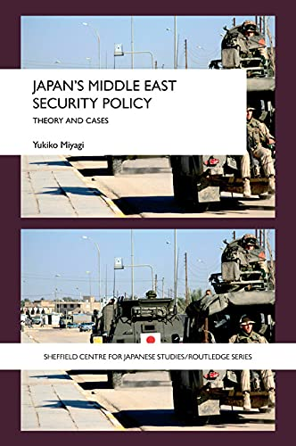 9780415666725: Japan's Middle East Security Policy: Theory and Cases (Sheffield Centre for Japanese Studies/Routledge)