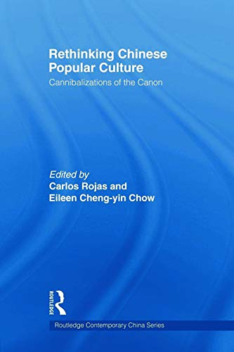 9780415667111: Rethinking Chinese Popular Culture: Cannibalizations of the Canon (Routledge Contemporary China)