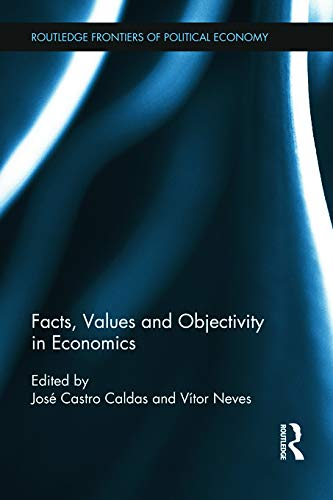Facts, Values and Objectivity in Economics (Routledge Frontiers of Political Economy)