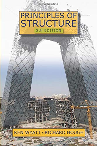 PRINCIPLES OF STRUCTURE, 5TH EDITION: KEN WYATT, RICHARD