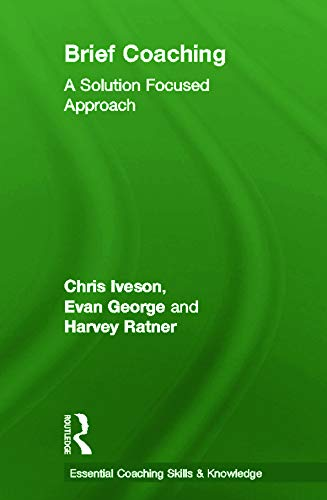 9780415667463: Brief Coaching: A Solution Focused Approach (Essential Coaching Skills and Knowledge)