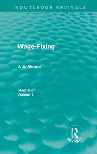Wage-Fixing (Routledge Revivals): Stagflation - Volume 1: J. E. Meade