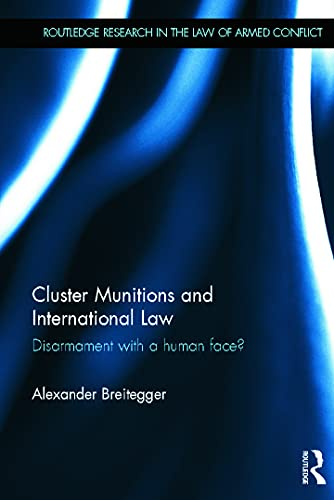 9780415668156: Cluster Munitions and International Law: Disarmament With a Human Face? (Routledge Research in the Law of Armed Conflict)