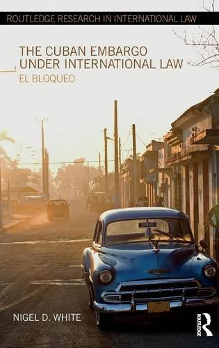 9780415668170: The Cuban Embargo under International Law: El Bloqueo (Routledge Research in International Law)