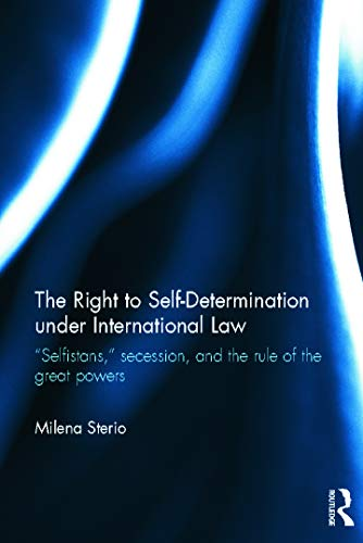 "9780415668187: The Right to Self-determination Under International Law: ""Selfistans,"" Secession, and the Rule of the Great Powers (Routledge Research in International Law)"