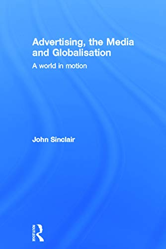 9780415668828: Advertising, the Media and Globalisation: A World in Motion