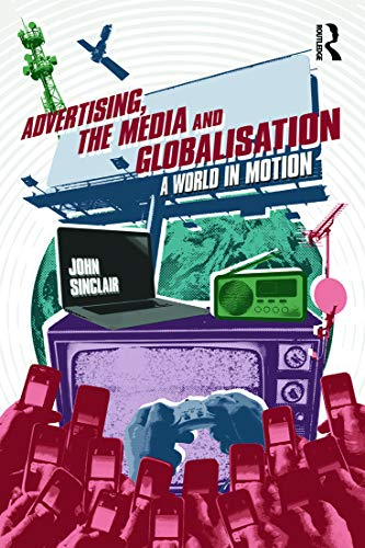 9780415668835: Advertising, the Media and Globalisation: A World in Motion