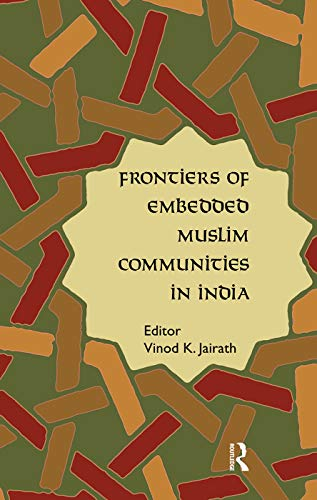 Frontiers of Embedded Muslim Communities in India: Jairath, Vinod K.
