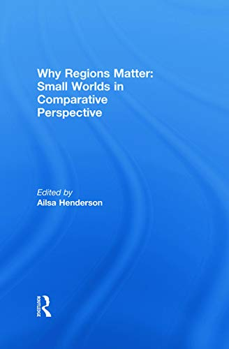 Why Regions Matter: Small Worlds in Comparative Perspective