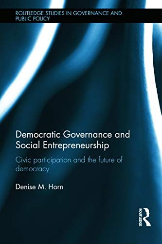 9780415668934: Democratic Governance and Social Entrepreneurship: Civic Participation and the Future of Democracy (Routledge Studies in Governance and Public Policy)