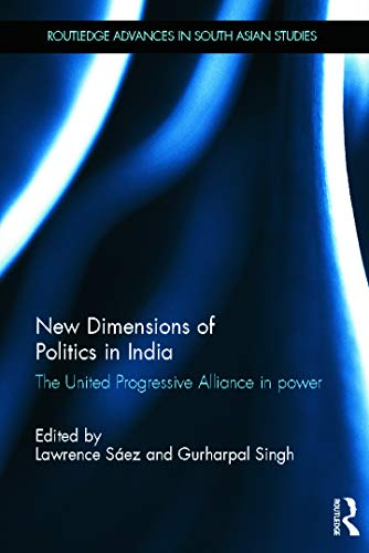 9780415668972: New Dimensions of Politics in India: The United Progressive Alliance in Power (Routledge Advances in South Asian Studies)