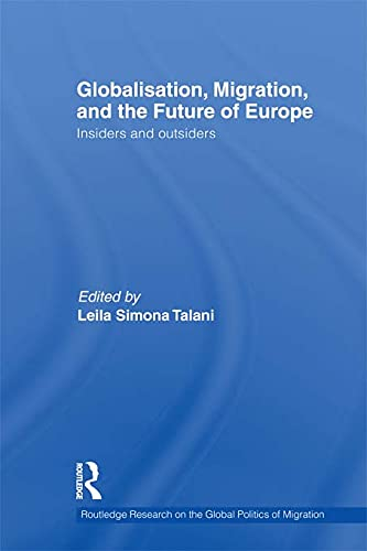 9780415669047: Globalisation, Migration, and the Future of Europe: Insiders and Outsiders (Routledge Research on the Global Politics of Migration)