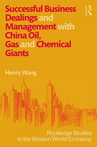 9780415669566: Successful Business Dealings and Management with China Oil, Gas and Chemical Giants (Routledge Studies in the Modern World Economy (Hardcover))