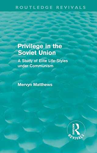 9780415669641: Privilege in the Soviet Union (Routledge Revivals): A Study of Elite Life-Styles under Communism