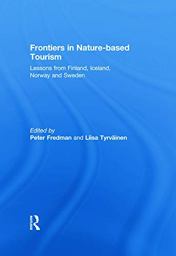 9780415669740: Frontiers in Nature-based Tourism: Lessons from Finland, Iceland, Norway and Sweden