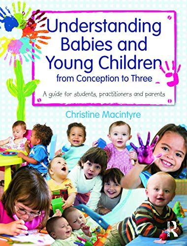 9780415669788: Understanding Babies and Young Children from Conception to Three: A guide for students, practitioners and parents