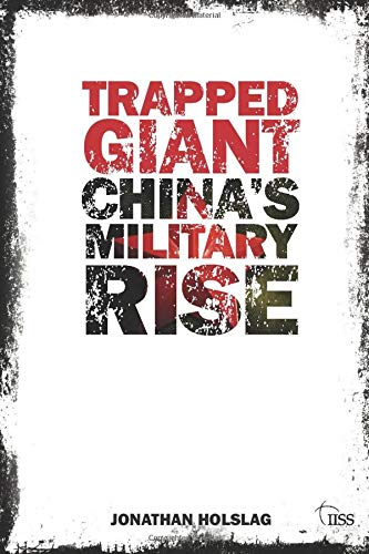 Trapped Giant: China's Troubled Military Rise (Adelphi series): Holslag, Jonathan