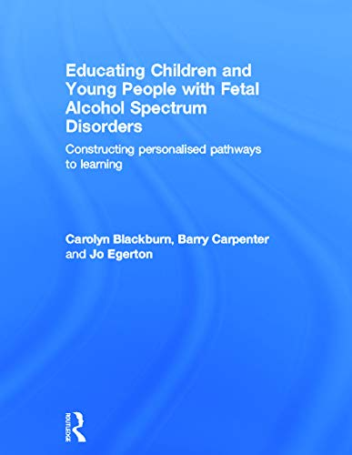 9780415670197: Educating Children and Young People with Fetal Alcohol Spectrum Disorders: Constructing Personalised Pathways to Learning