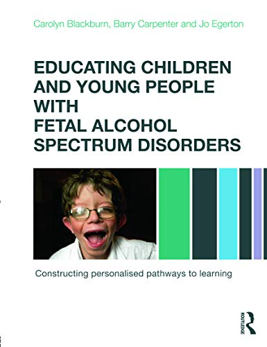 9780415670203: Educating Children and Young People with Fetal Alcohol Spectrum Disorders: Constructing Personalised Pathways to Learning