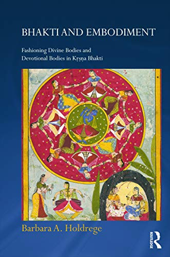 Bhakti and Embodiment: Fashioning Divine Bodies and Devotional Bodies in Krsna Bhakti (Routledge ...