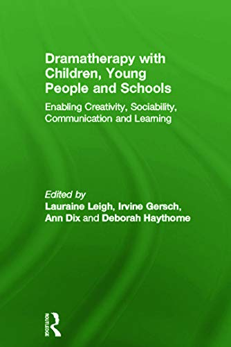 9780415670760: Dramatherapy with Children, Young People and Schools: Enabling Creativity, Sociability, Communication and Learning