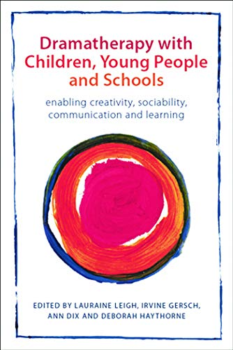 9780415670777: Dramatherapy with Children, Young People and Schools: Enabling Creativity, Sociability, Communication and Learning