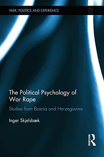 9780415671170: The Political Psychology of War Rape: Studies from Bosnia and Herzegovina (War, Politics and Experience)