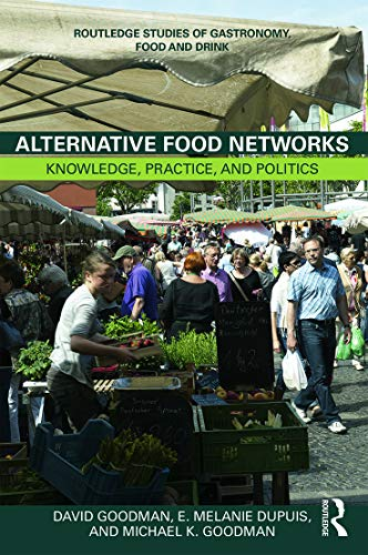 9780415671460: Alternative Food Networks: Knowledge, Practice, and Politics (Routledge Studies of Gastronomy, Food and Drink)