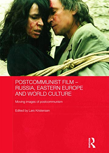 Postcommunist Film - Russia, Eastern Europe and World Culture: Moving Images of Postcommunism (...