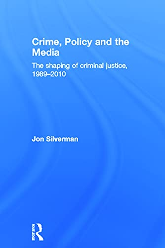 9780415672313: Crime, Policy and the Media: The Shaping of Criminal Justice, 1989-2010