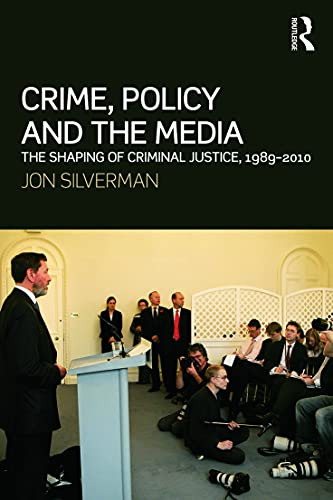 9780415672320: Crime, Policy and the Media: The Shaping of Criminal Justice, 1989-2010