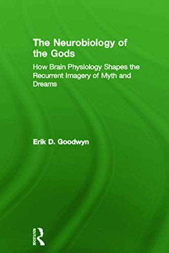 9780415672993: The Neurobiology of the Gods: How Brain Physiology Shapes the Recurrent Imagery of Myth and Dreams