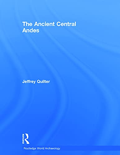 The Ancient Central Andes (Routledge World Archaeology): Quilter, Jeffrey
