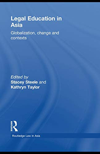 9780415673631: Legal Education in Asia: Globalization, Change and Contexts (Routledge Law in Asia)
