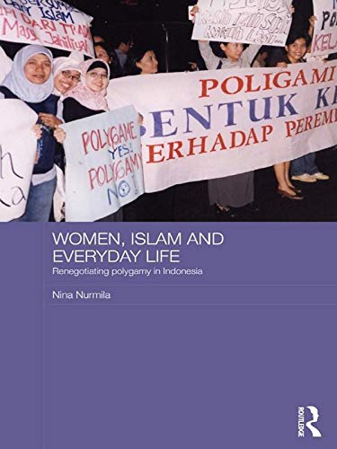 Women, Islam and Everyday Life: Renegotiating Polygamy in Indonesia (Asian Studies Association of...