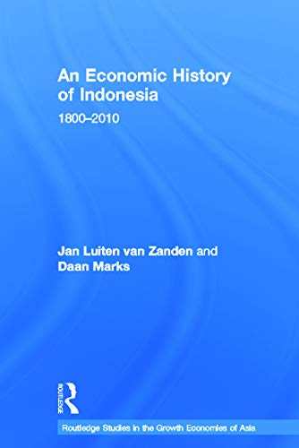 9780415674126: An Economic History of Indonesia: 1800-2010 (Routledge Studies in the Growth Economies of Asia)