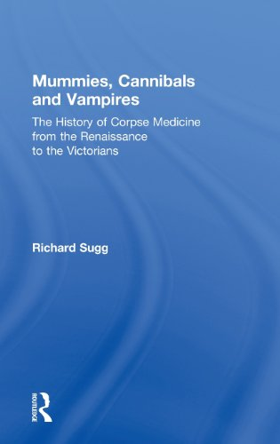9780415674164: Mummies, Cannibals and Vampires: the History of Corpse Medicine from the Renaissance to the Victorians