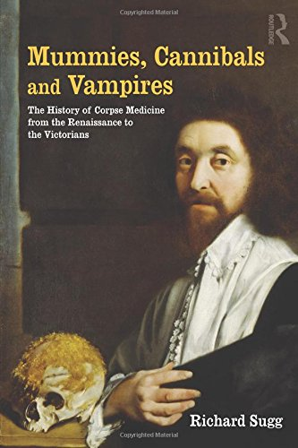 9780415674171: Mummies, Cannibals and Vampires: the History of Corpse Medicine from the Renaissance to the Victorians