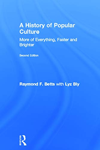 9780415674362: A History of Popular Culture: More of Everything, Faster and Brighter