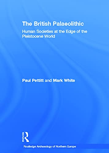 9780415674546: The British Palaeolithic: Human Societies at the Edge of the Pleistocene World (Routledge Archaeology of Northern Europe)