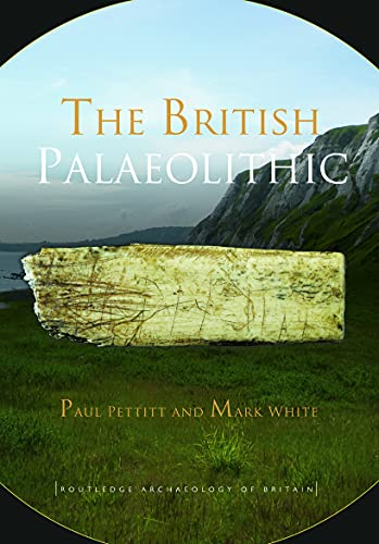 9780415674553: The British Palaeolithic: Human Societies at the Edge of the Pleistocene World (Routledge Archaeology of Northern Europe)