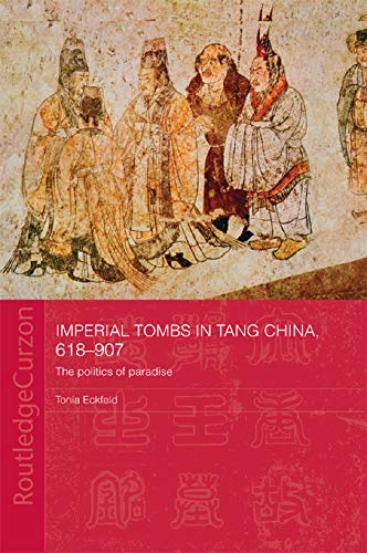 9780415674928: Imperial Tombs in Tang China, 618-907: The Politics of Paradise (Routledgecurzon Studies in the Early History of Asia)