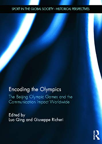 9780415674997: Encoding the Olympics: The Beijing Olympic Games and the Communication Impact Worldwide (Sport in the Global Society - Historical perspectives)