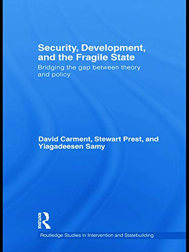 9780415675284: Security, Development and the Fragile State: Bridging the Gap between Theory and Policy (Routledge Studies in Intervention and Statebuilding)