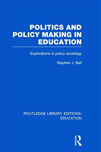 9780415675345: Politics and Policy Making in Education: Explorations in Sociology