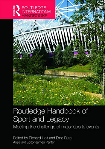 9780415675819: Routledge Handbook of Sport and Legacy: Meeting the Challenge of Major Sports Events (Routledge International Handbooks)