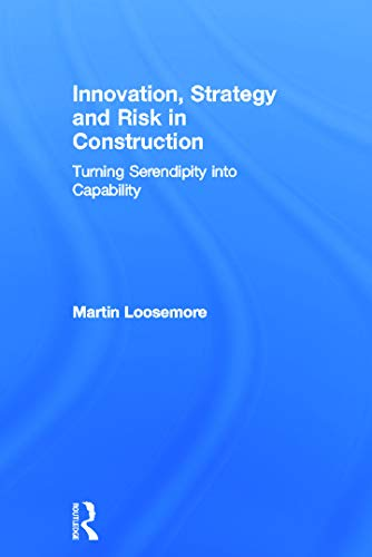 9780415676007: Innovation, Strategy and Risk in Construction: Turning Serendipity into Capability