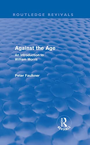 9780415676014: Against The Age (Routledge Revivals): An Introduction to William Morris