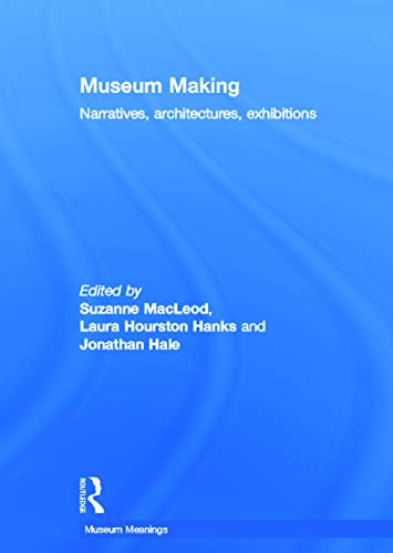 9780415676021: Museum Making: Narratives, Architectures, Exhibitions